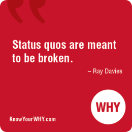 Status quo is meant to be broken