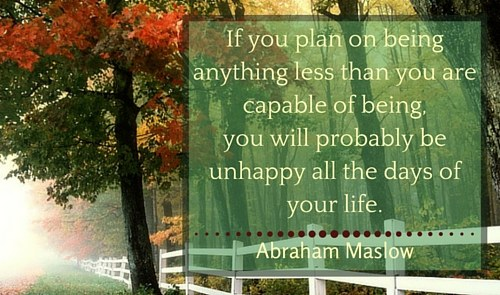 If you plan on being anything less than you are capable of being...