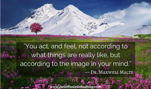 You act and feel according to the image in your mind
